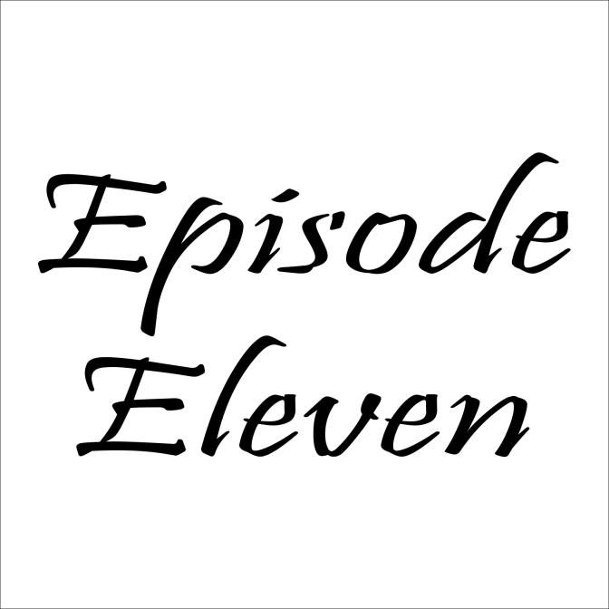 Episode Eleven – 6/24/16