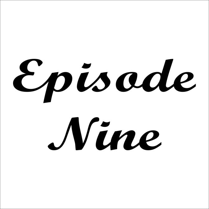 Episode Nine – 6/17/16