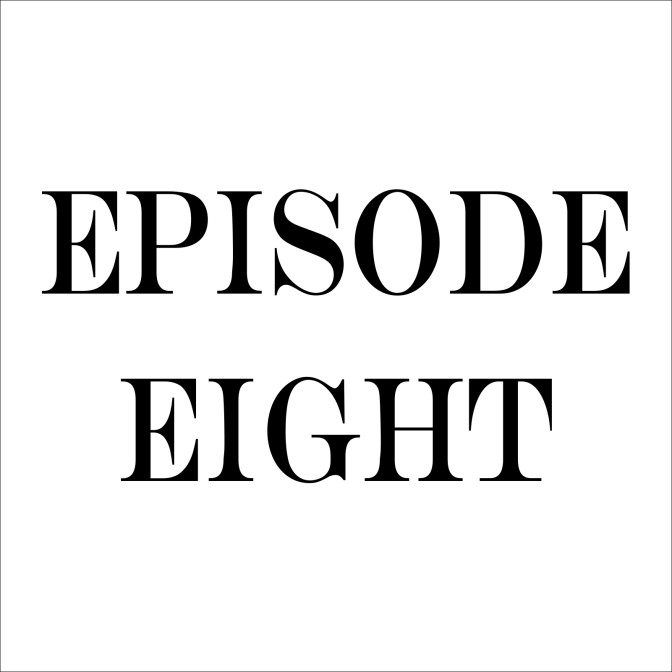 Episode Eight – 6/16/16